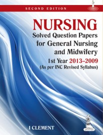 Nursing Solved Question Papers for General Nursing and Midwifery 1st Year (2013