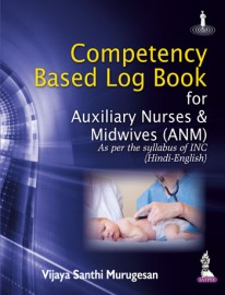 Competency Based Log Book For Auxiliary Nurses & Midwives (ANM)-As Per the Syllabus of INC (Hindi-English)
